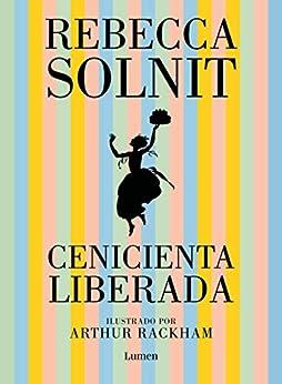 Cenicienta liberada (Spanish Edition) by [Rebecca Solnit, Antonia Martín Martín]