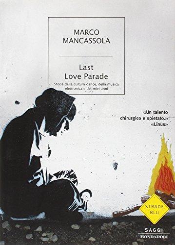 Last Love Parade. Storia della cultura dance, della musica elettronica e dei miei anni