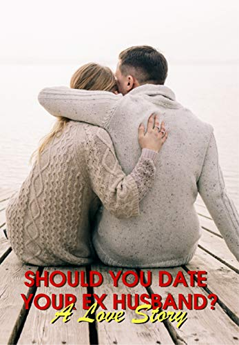 Should You Date Your Ex Husband? A Love Story: Sports Romances (English Edition)