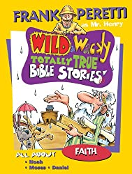 All About Faith (Mr. Henry's Wild & Wacky Bible Stories Book 2 - Includes stories about Noah, Moses and Daniel