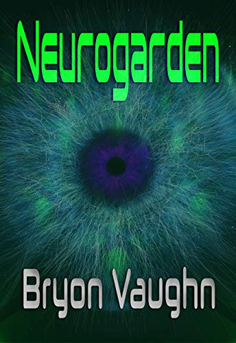 Neurogarden (NeuralTech Corporation Book 1) by [Bryon Vaughn]