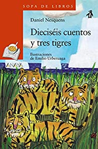 Dieciséis cuentos y tres tigres  - Sopa de Libros) par Daniel Nesquens