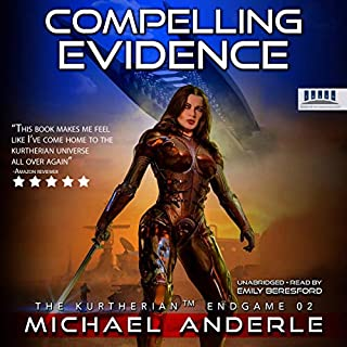 Compelling Evidence     The Kurtherian Endgame, Book 2              By:                                                                                                                                 Michael Anderle                               Narrated by:                                                                                                                                 Emily Beresford                      Length: 6 hrs and 10 mins     9 ratings     Overall 4.9