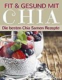 Fit und gesund mit Chia – Die besten Chia Samen Rezepte (Superfoods im Alltag, Band 1)