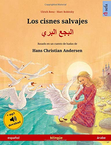 Los cisnes salvajes – Albajae albary (español – árabe). Basado en un cuento de hadas de Hans Christian Andersen: Libro infantil bilingüe con ... años (Sefa Libros ilustrados en dos idiomas)