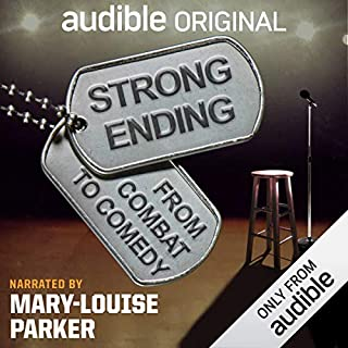 Strong Ending     A Journey from Combat to Comedy              By:                                                                                                                                 Audible Originals                               Narrated by:                                                                                                                                 Mary-Louise Parker                      Length: 1 hr and 16 mins     6,845 ratings     Overall 4.3