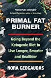 Primal Fat Burner: Going Beyond the Ketogenic Diet to Live Longer, Smarter