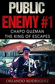 Joaquin EL Chapo Guzman :PUBLIC ENEMY #1: The King of escapes by [ORLANDO RODRIGUEZ]