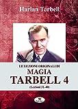 Le lezioni originali di magia Tarbell. Lezioni 31-40 (Vol. 4) (Grande biblioteca magica)