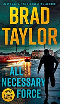 All Necessary Force (Pike Logan Thriller Book 2) by [Brad Taylor]