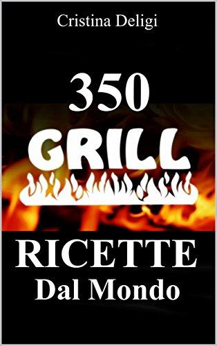 350 Grill Ricette dal Mondo: I (Italian Edition)