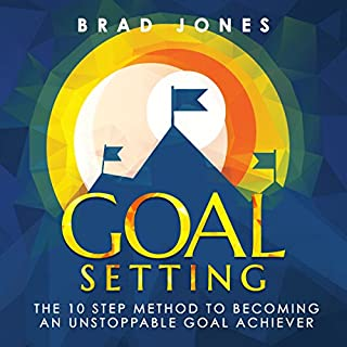 Goal Setting: The 10 Step Method to Becoming an Unstoppable Goal Achiever audiobook cover art