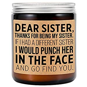 """Funny gifts for sister; Characterized by its saying """"Dear sister, thanks for being my sister"""", this candle makes a really funny present for any sister who loves candles; Lovely little gifts for your sister, big sister, little sister, unbiological sis..."""