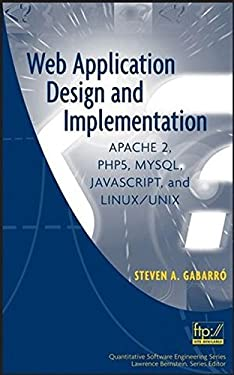 Web Application Design and Implementation: Apache 2, PHP5, MySQL, JavaScript, and Linux/UNIX (Quantitative Software Engineering Series Book 4)