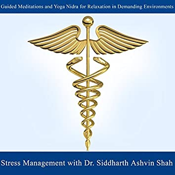 Stress Management With Dr. Siddharth Ashvin Shah - Guided Meditations and Yoga Nidra for Relaxation in Demanding Environments