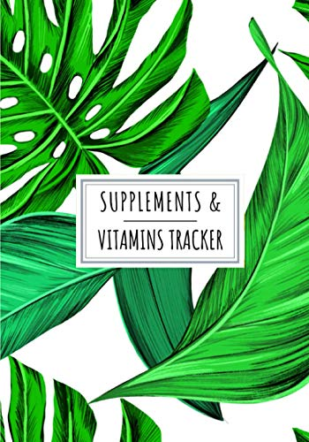 Supplements & Vitamins Tracker: Daily Supplement & Vitamin Log Book | Keep Track and Review All details About Your Medication | Record Date, Time, ... of the week And More On 100 detaile Sheets.