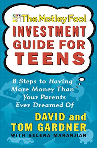 The Motley Fool Investment Guide for Teens: 8 Steps to Having More Money Than Your...