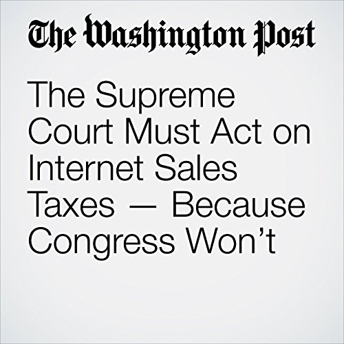 The Supreme Court Must Act on Internet Sales Taxes — Because Congress Won't copertina