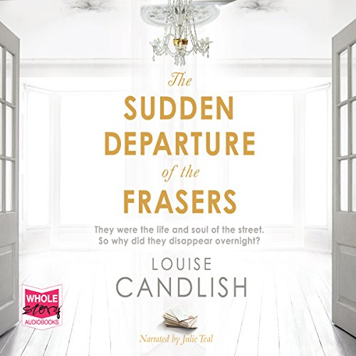 The Sudden Departure of the Frasers                   By:                                                                                                                                 Louise Candlish                               Narrated by:                                                                                                                                 Julie Teal                      Length: 14 hrs and 19 mins     2 ratings     Overall 3.5