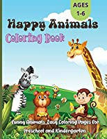 Happy Animals Coloring Book: Fun and Adorable Coloring Pages for Toddlers, Preschoolers, Boys & Girls Ages 3 - 8