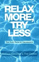 Relax More, Try Less: The Easy Path to Abundance (Neville Explains the Bible)
