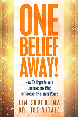 One Belief Away! : How To Upgrade Your Unconscious Mind For Prosperity & Inner Peace by [Tim Shurr, Joe Vitale]