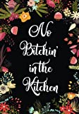 No Bitchin in the Kitchen: Blank Recipe Journal to Write in, Swear Word Recipe Book, Floral Burst Cookbook Design, No Bitching in the Kitchen, ... and Friends Recipes, 7 x 10 Made in USA