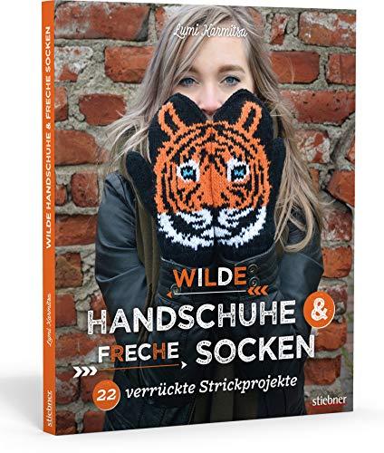 Wilde Handschuhe & Freche Socken. 22 verrückte Strickprojekte. Fair-Isle-Stricken mal ganz anders! Flippige Designs zum mehrfarbig Stricken – mit Schritt für Schritt Anleitungen und Strickcharts