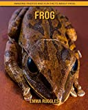 Frog: Amazing Photos and Fun Facts about Frog