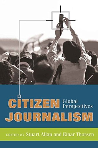 Citizen Journalism: Global Perspectives (Global Crises and the Media, Band 1)