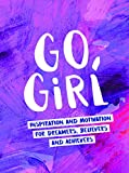 Go Girl: Inspiration and Motivation for Dreamers, Believers and Achievers