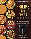 The Philips Air Fryer Cookbook: 550 Easy Recipes to Fry, Bake, Grill, and Roast with Your Philips Air Fryer