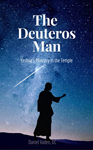 The Deuteros Man: Yeshua's Ministry In The Temple (English Edition)