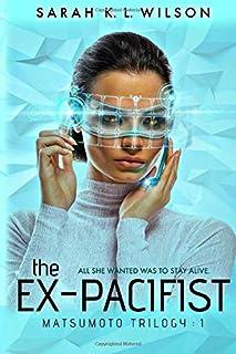 The Ex-Pacifist (Matsumoto Trilogy) (Volume 1)