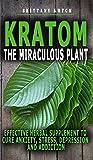 KRATOM THE MIRACULOUS PLANT: Effective Herbal...