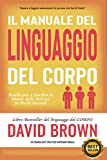 Il Manuale Del Linguaggio Del Corpo: Analizza E Decifra La Mente Delle Persone In Pochi Secondi