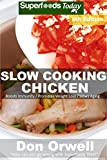 Slow Cooking Chicken: Over 60+ Low Carb Slow Cooker Chicken Recipes, Dump Dinners Recipes, Quick & Easy Cooking Recipes, Antioxidants & Phytochemicals, ... (Low Carb Slow Cooking Chicken Book 5)