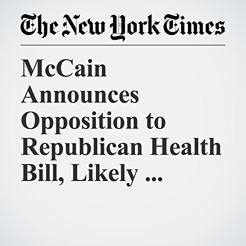 McCain Announces Opposition to Republican Health Bill, Likely Dooming It copertina