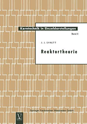 Reaktortheorie (Kerntechnik in Einzeldarstellungen - Nuclear Engineering Monographs (2), Band 2)