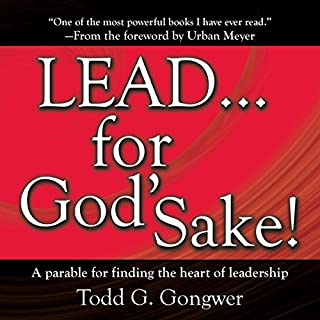 LEAD . . . For God's Sake!     A parable for finding the heart of leadership              By:                                                                                                                                 Todd G. Gongwer                               Narrated by:                                                                                                                                 Brandon Batchelar                      Length: 6 hrs and 56 mins     674 ratings     Overall 4.7