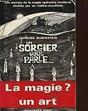 Un Sorcier vous parle - Les secrets de la magie opérative moderne révélés par un maître-occultiste