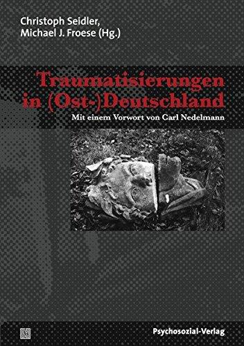 Traumatisierungen in (Ost-)Deutschland (Psyche und Gesellschaft)