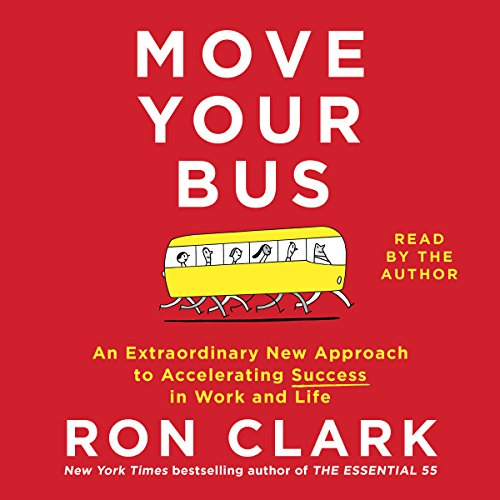 Move Your Bus     An Extraordinary New Approach to Accelerating Success in Work and Life              By:                                                                                                                                 Ron Clark                               Narrated by:                                                                                                                                 Ron Clark                      Length: 4 hrs and 1 min     464 ratings     Overall 4.8