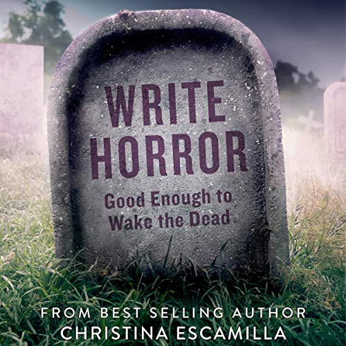 Write Horror: Good Enough to Wake the Dead Audiobook By Christina Escamilla cover art