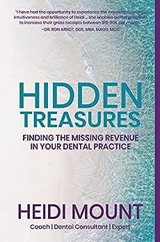 Hidden Treasures: Finding the Missing Revenue in Your Dental Practice by [Heidi Mount]