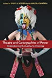 Theatre and Cartographies of Power: Repositioning the Latina/o Americas (Theater in the Americas)...