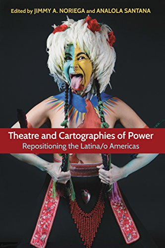 Theatre and Cartographies of Power: Repositioning the Latina/o Americas (Theater in the Americas) (English Edition)