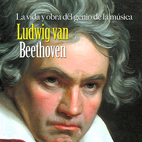 Ludwig van Beethoven: La vida y obra del genio de la música [Ludwig van Beethoven: The Life and Work of a Musical Genius] copertina