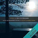 Vivre la paix intérieure - Collection d'enseignement spirituel Le pouvoir du moment présent - Format Téléchargement Audio - 17,30 €
