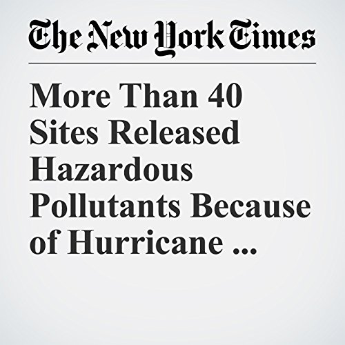 More Than 40 Sites Released Hazardous Pollutants Because of Hurricane Harvey copertina